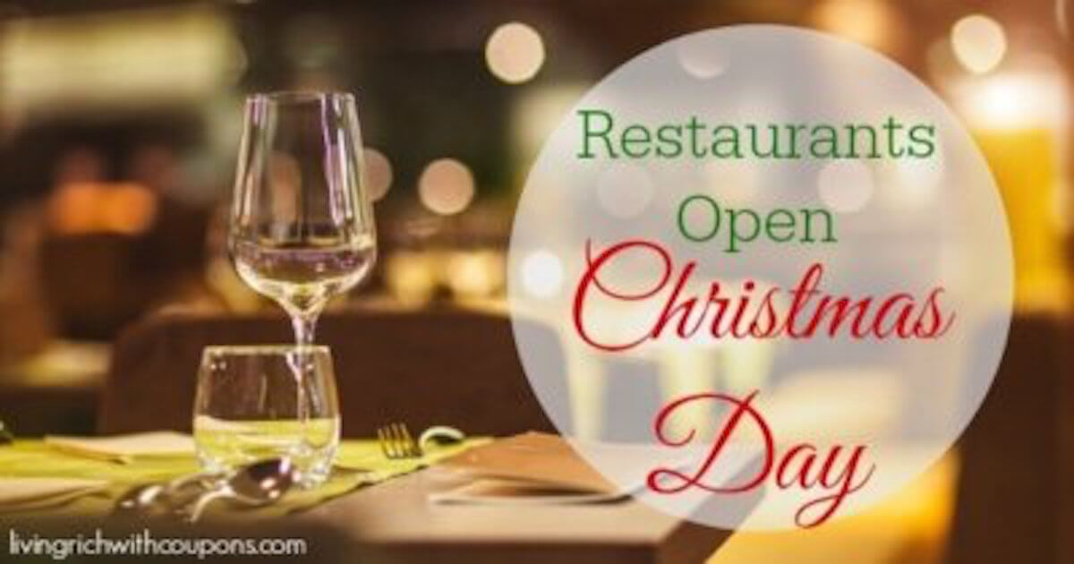 Restaurants Near Me Open Christmas Day.Restaurants Open Christmas Day 2016living Rich With Coupons